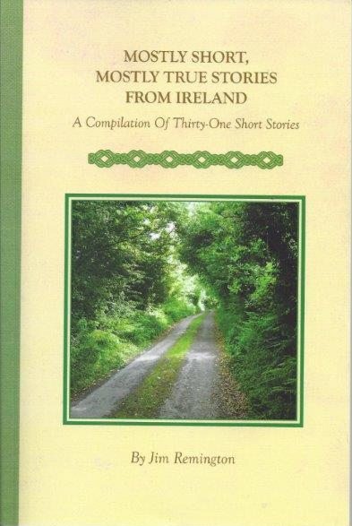 MOSTLY SHORT, MOSTLY TRUE STORIES FROM IRELAND by Jim Remington